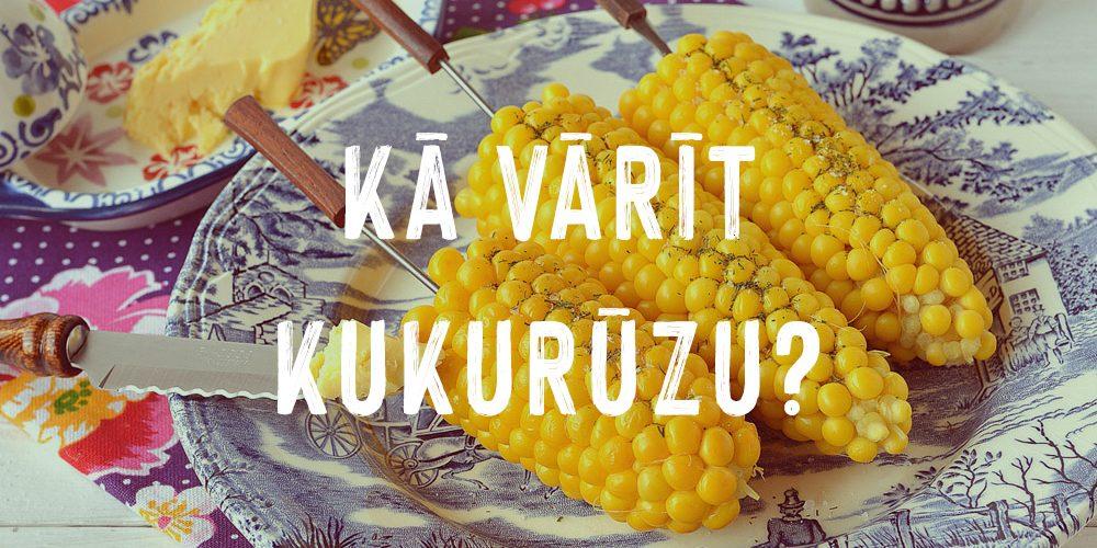 Kā vārīt kukurūzu? Vārītas kukurūzas vālītes