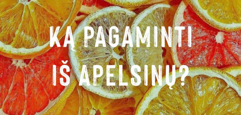 Ką pagaminti iš apelsinų?
