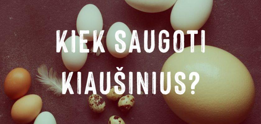 Kaip ir kiek laiko galima laikyti ir saugoti kiaušinius?